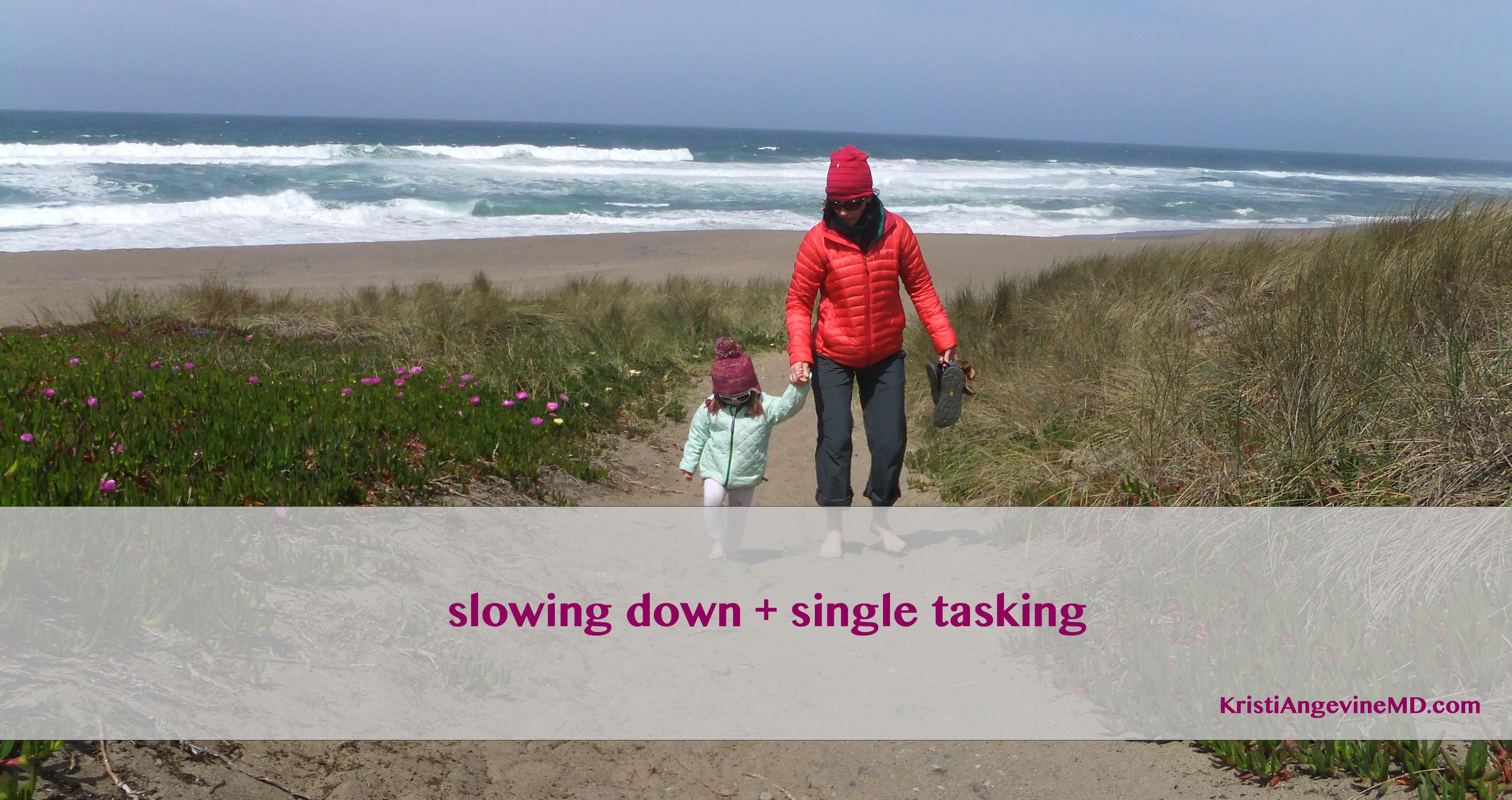 Slowing down, single tasking